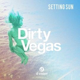 Dirty Vegas альбом Setting Sun (Afterlife Remix)