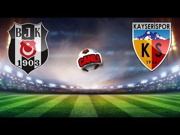 Beşiktaş Kayserispor Maçını HD Yayında donmadan izle