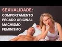SEXUALIDADE Comportamento Pecado Original Machismo e Feminismo