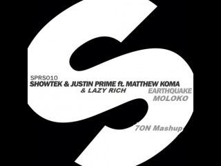 Showtek, Justin Prime, Matthew Koma, Lazy Rich vs Skidka & Hard Rock Sofa - Earthquake Moloko (7ON Mashup)