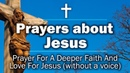 Prayers about Jesus - Prayer For A Deeper Faith And Love For Jesus (without a voice)