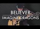 Imagine Dragons - Believer - Igor Presnyakov - Fingerstyle Guitar Cover