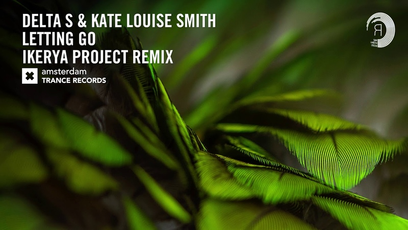 Delta-S Kate Louise Smith - Letting Go (Ikerya Project Remix)
