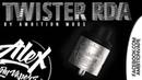 Twister RDA l by Ambition Mods l Alex VapersMD review 🚭🔞
