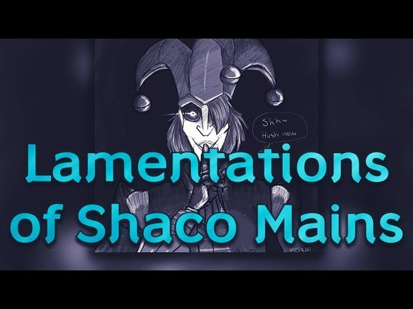 The Lamentations of Shaco Mains