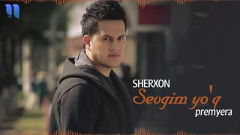 Sherxon Sevgim yo'q Шерхон Севгим йўқ music version