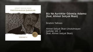 Biz Ne Ayrılıklar Görmüş Adamız (feat. Ahmet Selçuk İlkan)