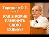 Торсунов. КАК В КОРНЕ ИЗМЕНИТЬ СВОЮ СУДЬБУ