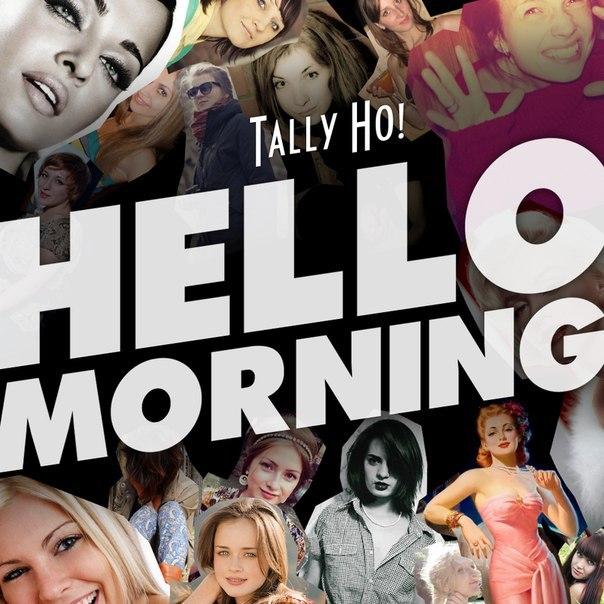Tally Ho! - Hello Morning (single) (2012)