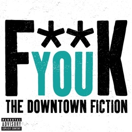 The Downtown Fiction альбом Fuck You