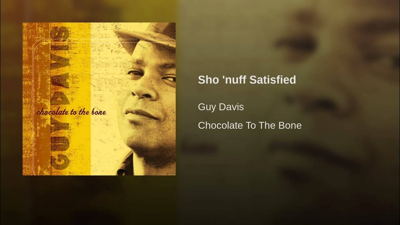Sho nuff Satisfied