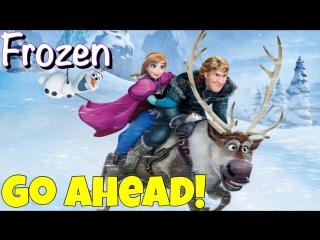 Фраза GO AHEAD из мультфильма Холодное Сердце / Frozen