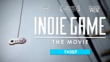 Indie Game The Movie Независимые игры Тизер Русская Озвучка