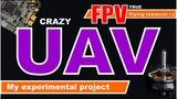 Crazy UAV. FPV and visual flights. Project