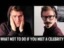 What Not To Do If You Meet A Celebrity