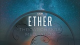 Ether Meditation - Throat Chakra Opening Music - RAV Vast Journey Calm