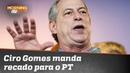 O papo foi reto Ciro Gomes manda recado para o PT