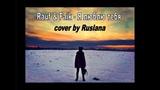 Rauf &amp Faik - Я люблю тебя cover by Ruslana Kulieva