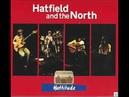 Hatfield and the North Hattitude 1973 1975 Jazz Rock Prog Rock