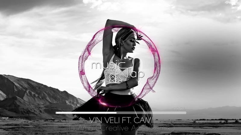Vin Veli ft Cami Te Amo Creative Ades Remix