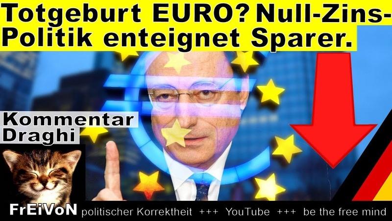 Totgeburt EURO? Nullzins-Politik Draghis enteignet Sparer * Kommentar