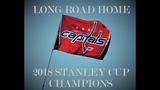 Long Road Home (1974-2018) WASHINGTON CAPITALS 2018 STANLEY CUP CHAMPIONS