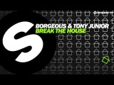 Borgeous &amp Tony Junior - Break The House (Available October 20)