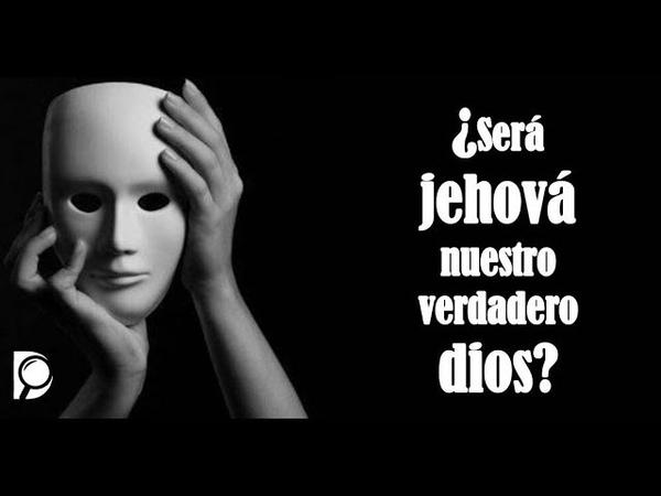 ¿Será Jehová nuestro verdadero dios