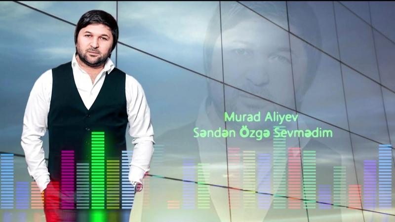 Murad Aliyev Senden Ozge Sevmedim.mp4