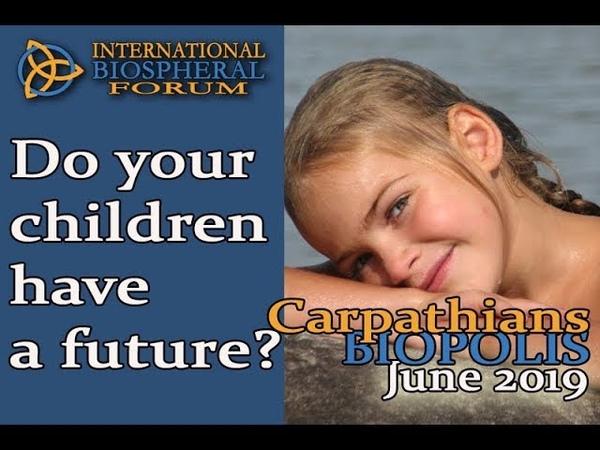 CALL to ACT! Invitation to the International Biospheral Forum, Carpathians, Biopolis, June 2019