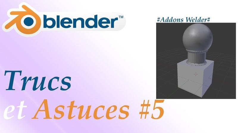 Blender Tuto Fr Trucs et astuces 5 Addons Welder