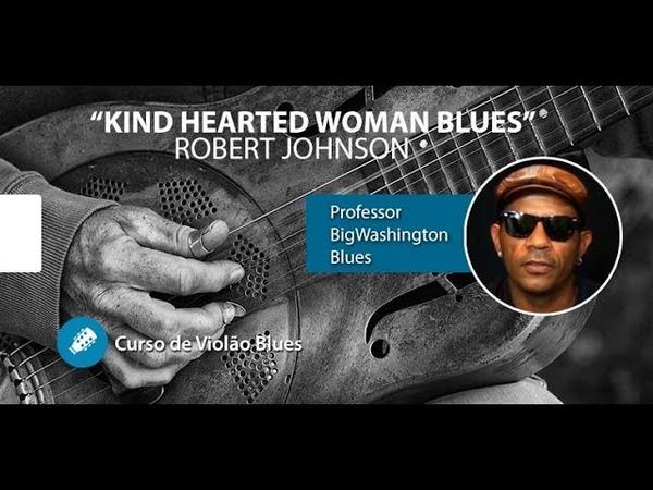 Kind Hearted Woman Blues (Robert Johnson) - Aula de VIOLÃO BLUES