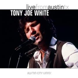 Tony Joe White альбом Live from Austin, TX: Tony Joe White