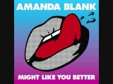 Amanda Blank- Might Like You Better