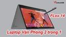 Đánh giá chi tiết Lenovo Flex 6 14 : Laptop văn phòng 2 in 1