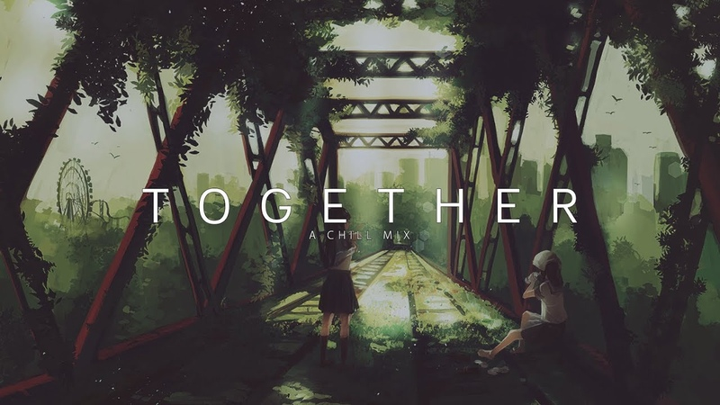 'Together'   A Chill Ambient Mix