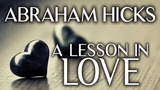 Abraham Hicks - Let Go Of Love And It Will Return Stronger Than Ever