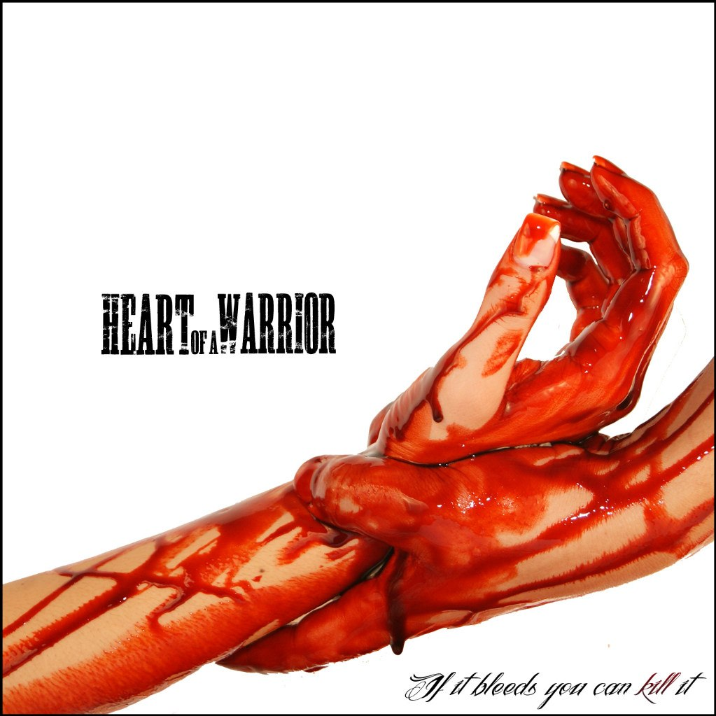 Heart Of A Warrior - If It Bleeds You Can Kill It (2012)