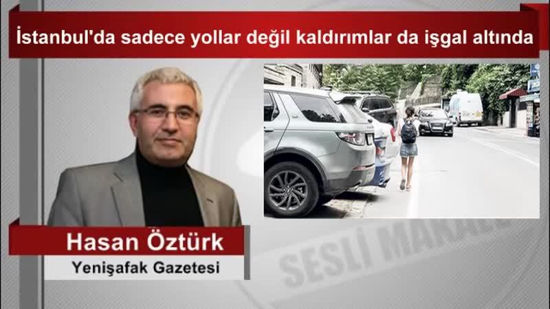 Hasan Öztürk İstanbul'da sadece yollar değil kaldırımlar da işgal altında