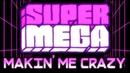 Makin' Me Crazy - SuperMega Remix
