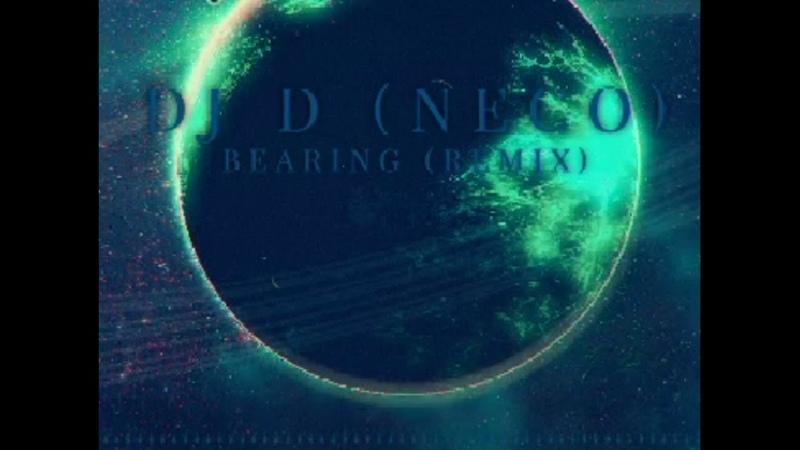Dj D (Neco) - Bearing (Remix)