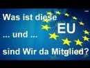 Was ist diese EU . und sind Wir da überhaupt Mitglied