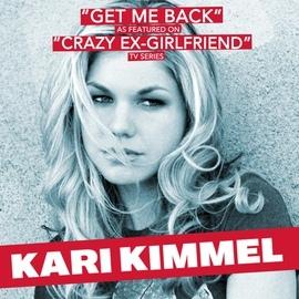"Kari Kimmel альбом Get Me Back (As Featured in ""Crazy Ex-Girlfriend"" TV Series) - Single"