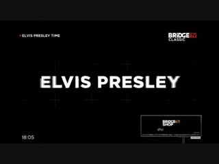 ELVIS PRESLEY TIME 2019 ON BRIDGE TV CLASSIC