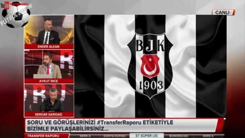Transfer Raporu 25 Haziran 2018 Galatasaray Fenerbahçe Beşiktaş Yorumları