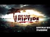 Прохождение Dead Island Riptide №2 [Райский остров]