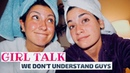 IN BED WITH ALISSA SAM | GIRL TALK: WHAT WE DON'T UNDERSTAND ABOUT GUYS