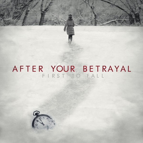 After Your Betrayal - First To Fall (2015)