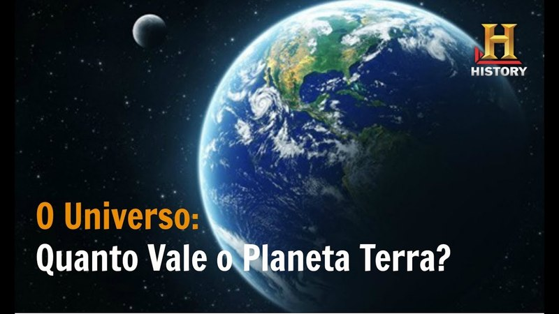 Quanto Vale a Terra O Universo Documentário History Channel Brasil
