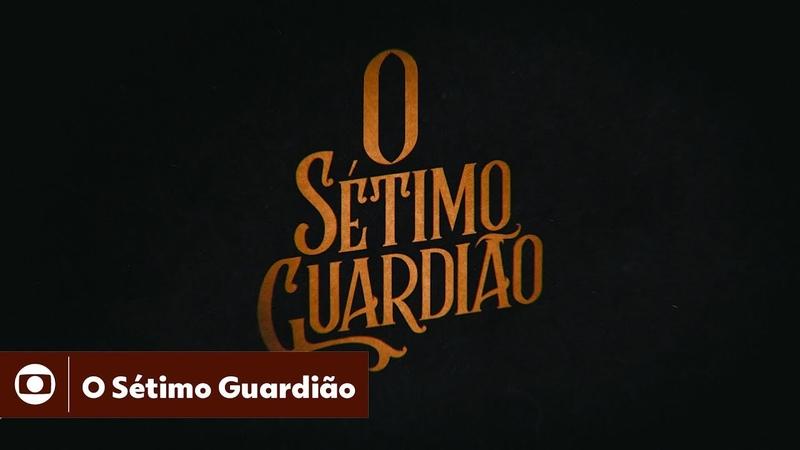 O Sétimo Guardião: confira a abertura da novela